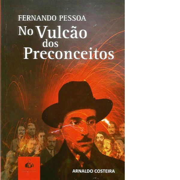 Fernando Pessoa - No Vulcão dos Preconceitos