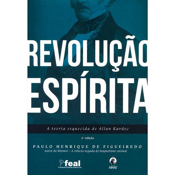Revolução Espírita - a Teoria Esquecida de Allan Kardec